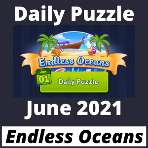 Daily Puzzle June 2021 Endless Oceans